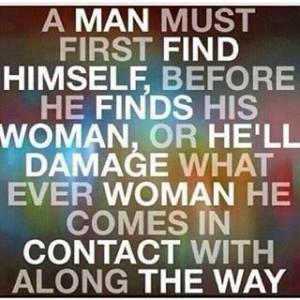 A man should find himself before he finds a woman